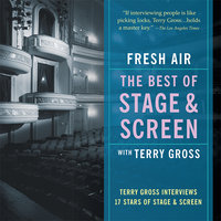 Fresh Air: The Best of Stage and Screen: Terry Gross Interviews 17 Stars of Stage and Screen - Terry Gross