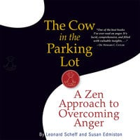 The Cow in the Parking Lot: A Zen Approach to Overcoming Anger - Susan Edmiston, Leonard Scheff