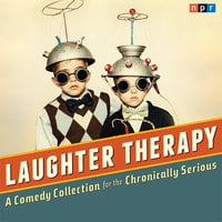 NPR Laughter Therapy: A Comedy Collection for the Chronically Serious - NPR