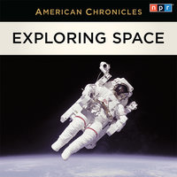 NPR American Chronicles: Exploring Space - NPR