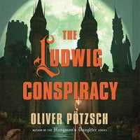 The Ludwig Conspiracy - Oliver Pötzsch