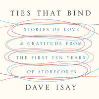 Ties That Bind: Stories of Love and Gratitude from the First Ten Years of StoryCorps - David Isay