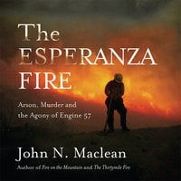 The Esperanza Fire: Arson, Murder and the Agony of Engine 57 - John Maclean