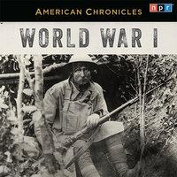 NPR American Chronicles: World War I - NPR