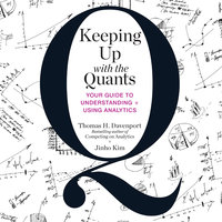 Keeping Up with the Quants: Your Guide to Understanding and Using Analytics - Jinho Kim, Tom Davenport