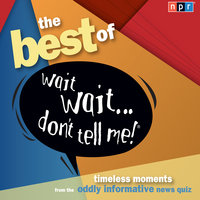 "The Best of Wait Wait . . . Don't Tell Me! More Famous People Play ""Not My Job"" - Peter Sagal"
