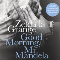 Good Morning, Mr Mandela: A Memoir - Zelda la Grange