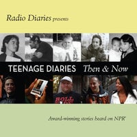 Teenage Diaries: Then and Now - Radio Diaries, Joe Richman