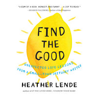 Find the Good: Unexpected Life Lessons from a Small-Town Obituary Writer. - Heather Lende