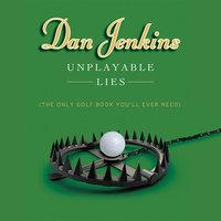 Unplayable Lies - Dan Jenkins