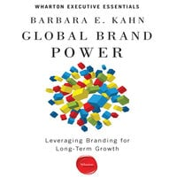 Global Brand Power: Leveraging Branding for Long-Term Growth - Barbara E. Kahn