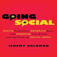 Going Social: Excite Customers, Generate Buzz, and Energize Your Brand with the Power of Social Media - Jeremy Goldman