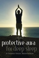 Protective Aura for Deep Sleep: A Guided Yogic Meditation - Greg Cetus