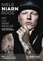 Mit liv, mine regler - En historie om musik og misbrug - Niels Roos (Niarn)
