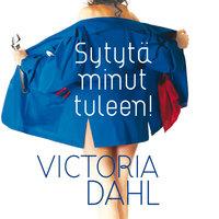 Sytytä minut tuleen! - Victoria Dahl