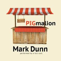 PIGmalion - Mark Dunn