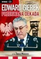 Edward Gierek - Przerwana dekada - Janusz Rolicki
