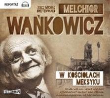 W kościołach Meksyku - Melchior Wańkowicz