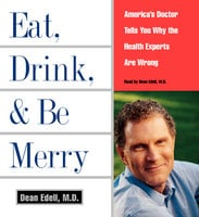 Eat, Drink, & Be Merry - Dean Edell (M.D.)