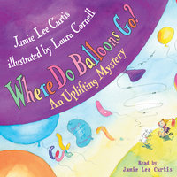 Where Do Balloons Go? - Jamie Lee Curtis