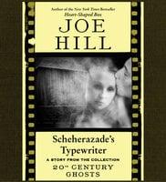 Scheherazade's Typewriter - Joe Hill