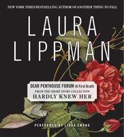 Dear Penthouse Forum (A First Draft) - Laura Lippman