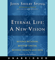 Eternal Life: A New Vision - John Shelby Spong