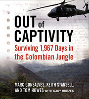 Out of Captivity - Tom Howes, Marc Gonsalves, Keith Stansell, Gary Brozek
