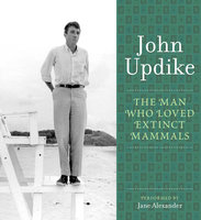 The Man Who Loved Extinct Mammals - John Updike