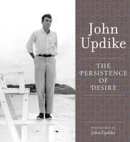 The Persistence of Desire - John Updike