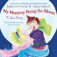 My Mommy Hung the Moon - Jamie Lee Curtis