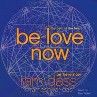 Be Love Now: The Path of the Heart - Ram Dass,Rameshwar Das