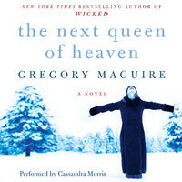 The Next Queen of Heaven - Gregory Maguire
