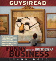 Guys Read: Funny Business - Eoin Colfer, Jon Scieszka, Adam Rex, David Yoo, Jack Gantos, Paul Feig, Christopher Paul Curtis, Kate DiCamillo