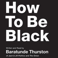 How to Be Black - Baratunde Thurston