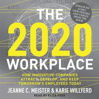 The 2020 Workplace - Karie Willyerd,Jeanne C. Meister