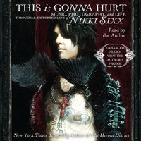 This Is Gonna Hurt: Music, Photography, and Life Through the Distorted Lens of Nikki Sixx - Nikki Sixx