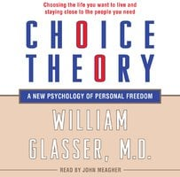 Choice Theory - William Glasser (M.D.)