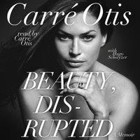 Beauty, Disrupted - Carre Otis, Hugo Schwyzer