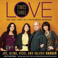 Love Times Three - Valerie Darger,Alina Darger,Vicki Darger,Joe Darger
