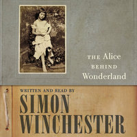 The Alice Behind Wonderland - Simon Winchester