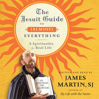 The Jesuit Guide to (Almost) Everything - James Martin