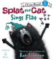 Splat the Cat: Splat the Cat Sings Flat - Rob Scotton