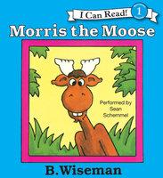 Morris the Moose - B. Wiseman