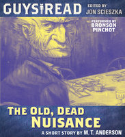 Guys Read: The Old, Dead Nuisance - M.T. Anderson