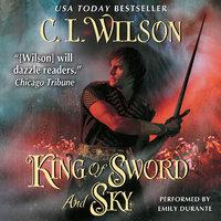 King of Sword and Sky - C.L. Wilson