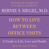 How to Live Between Office Visits - Bernie S. Siegel