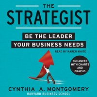 The Strategist: Be the Leader Your Business Needs - Cynthia Montgomery