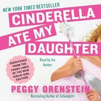 Cinderella Ate My Daughter - Peggy Orenstein