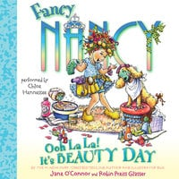Fancy Nancy: Ooh La La! It's Beauty Day - Jane O'Connor